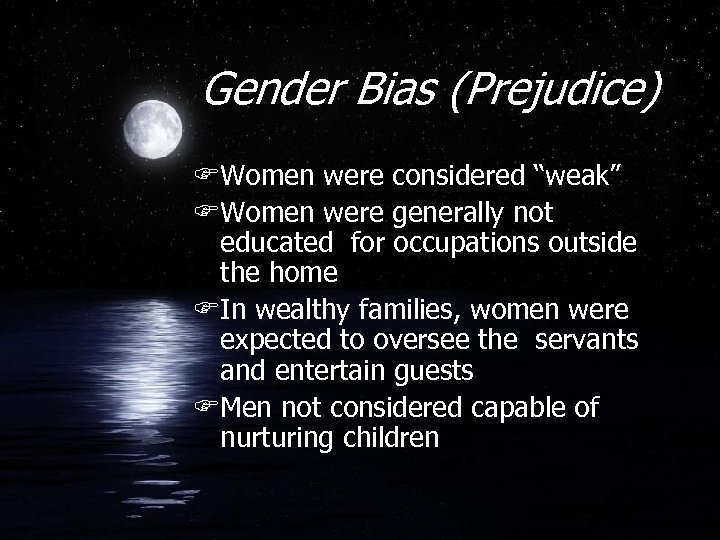 "Gender Bias (Prejudice) FWomen were considered ""weak"" FWomen were generally not educated for occupations"
