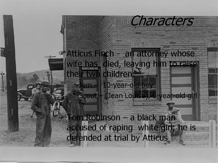 Characters FAtticus Finch - an attorney whose wife has died, leaving him to raise