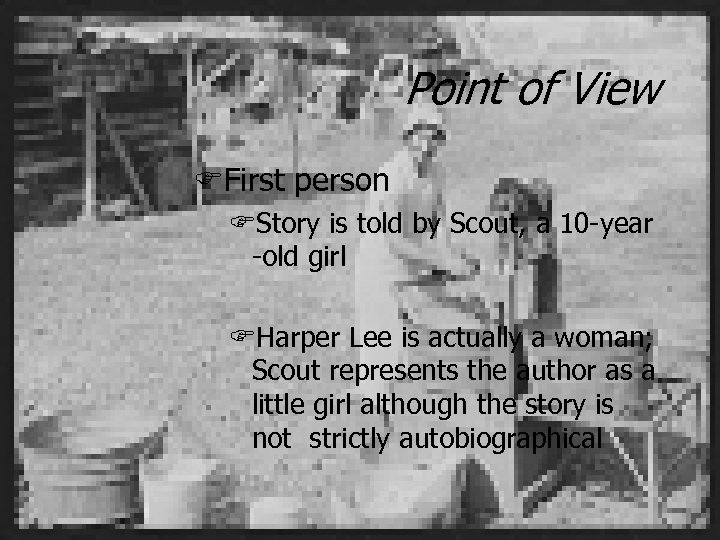 Point of View FFirst person FStory is told by Scout, a 10 -year -old