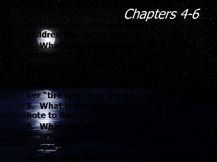 Chapters 4 -6 F 1. Name two different items the children find in the