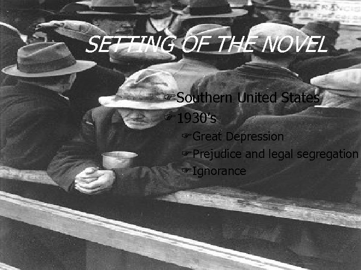 SETTING OF THE NOVEL FSouthern United States F 1930's FGreat Depression FPrejudice and legal