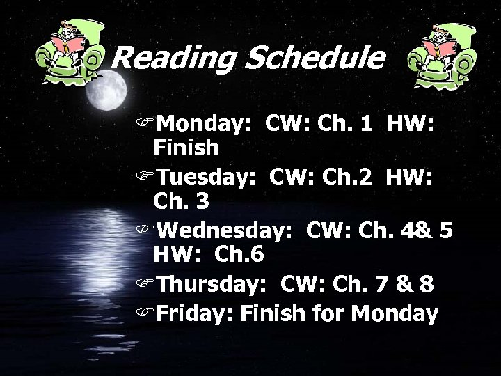 Reading Schedule FMonday: CW: Ch. 1 HW: Finish FTuesday: CW: Ch. 2 HW: Ch.