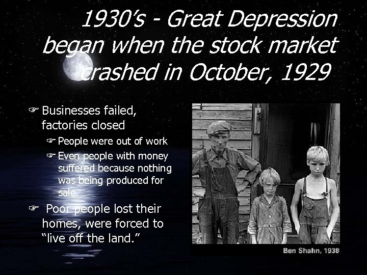 1930's - Great Depression began when the stock market crashed in October, 1929 F