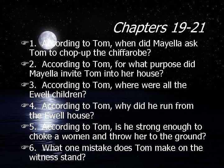 Chapters 19 -21 F 1. According to Tom, when did Mayella ask Tom to
