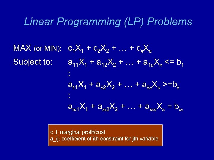Linear Programming (LP) Problems MAX (or MIN): c 1 X 1 + c 2