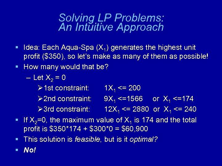 Solving LP Problems: An Intuitive Approach § Idea: Each Aqua-Spa (X 1) generates the