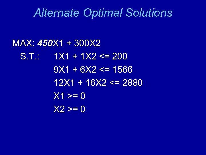 Alternate Optimal Solutions MAX: 450 X 1 + 300 X 2 S. T. :