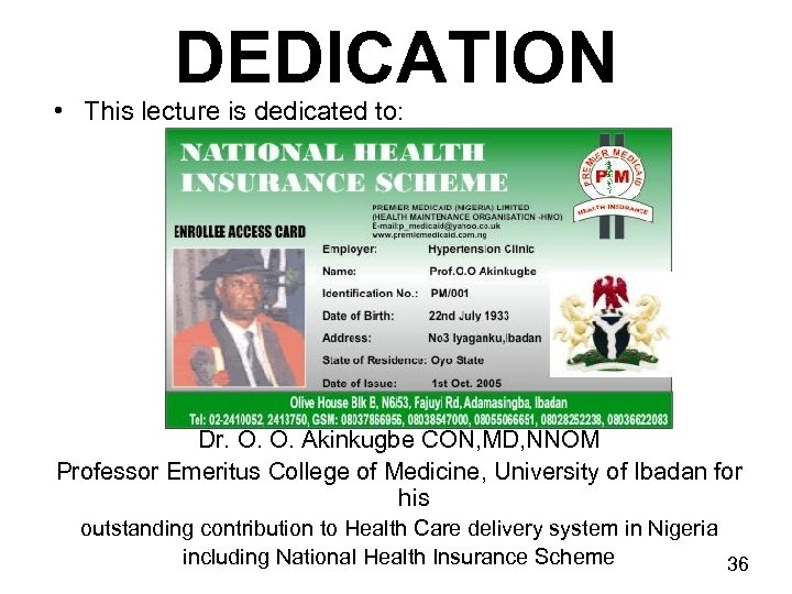 DEDICATION • This lecture is dedicated to: Dr. O. O. Akinkugbe CON, MD, NNOM