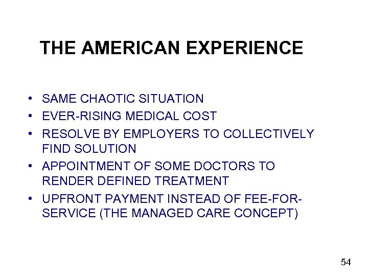 THE AMERICAN EXPERIENCE • SAME CHAOTIC SITUATION • EVER-RISING MEDICAL COST • RESOLVE BY