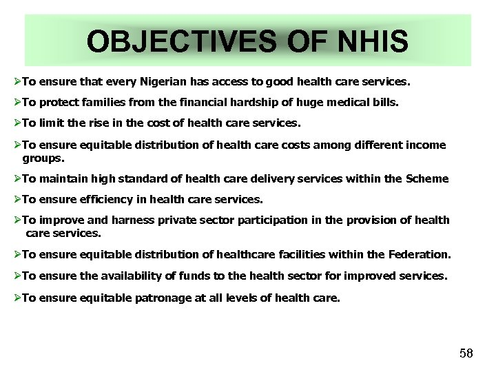 OBJECTIVES OF NHIS ØTo ensure that every Nigerian has access to good health care