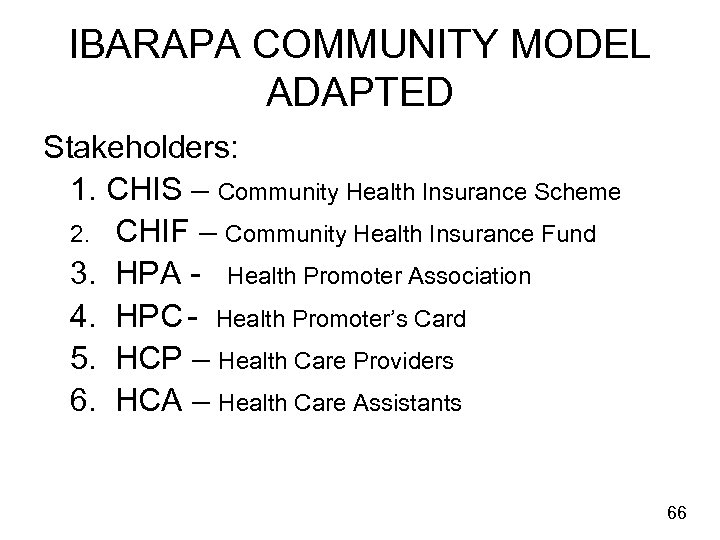 IBARAPA COMMUNITY MODEL ADAPTED Stakeholders: 1. CHIS – Community Health Insurance Scheme 2. CHIF