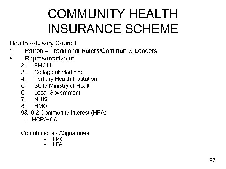 COMMUNITY HEALTH INSURANCE SCHEME Health Advisory Council 1. Patron – Traditional Rulers/Community Leaders •