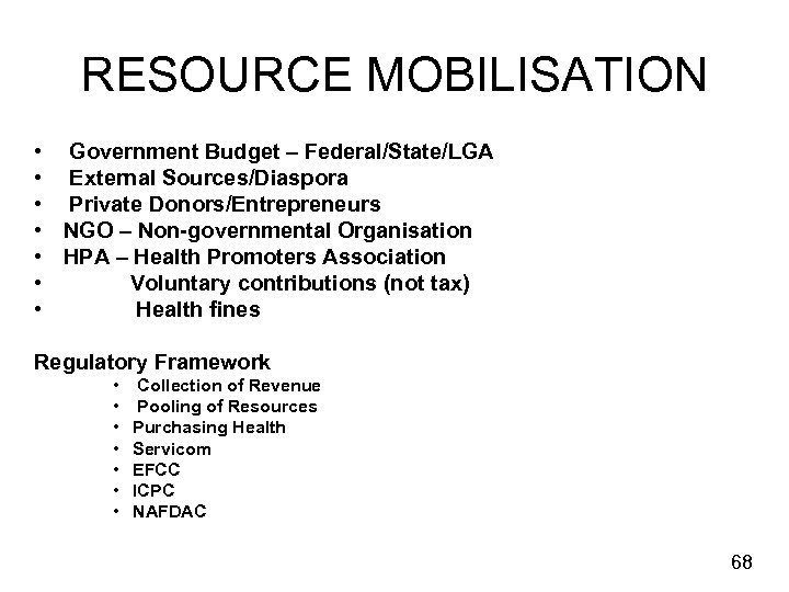 RESOURCE MOBILISATION • Government Budget – Federal/State/LGA • External Sources/Diaspora • Private Donors/Entrepreneurs •