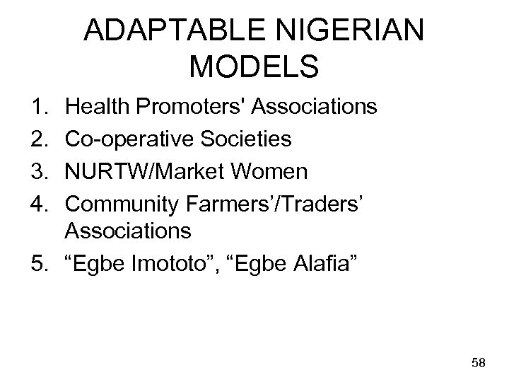ADAPTABLE NIGERIAN MODELS 1. 2. 3. 4. Health Promoters' Associations Co-operative Societies NURTW/Market Women