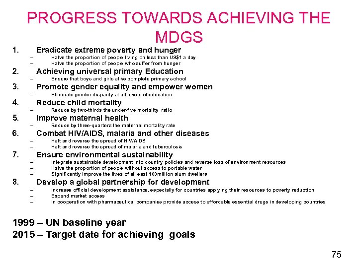 1. PROGRESS TOWARDS ACHIEVING THE MDGS Eradicate extreme poverty and hunger – – 2.