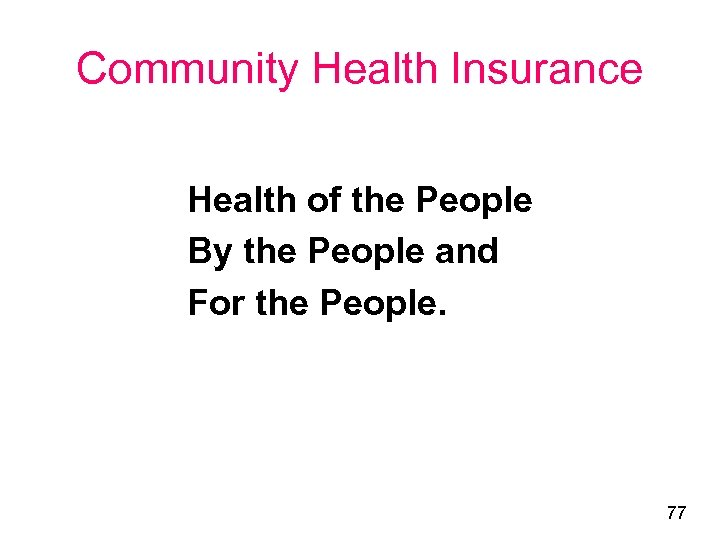 Community Health Insurance Health of the People By the People and For the People.