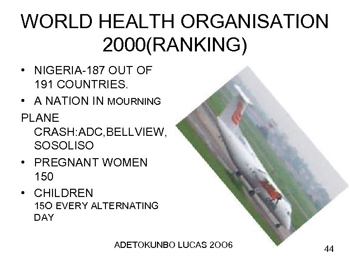 WORLD HEALTH ORGANISATION 2000(RANKING) • NIGERIA-187 OUT OF 191 COUNTRIES. • A NATION IN