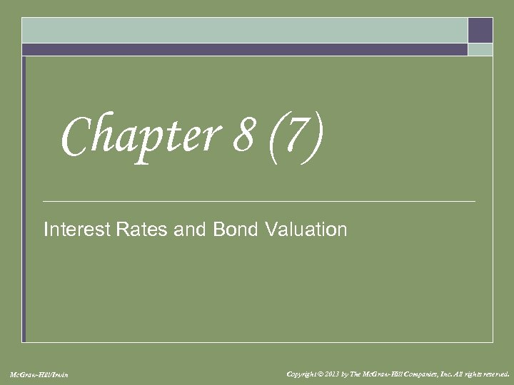 Chapter 8 (7) Interest Rates and Bond Valuation Mc. Graw-Hill/Irwin Copyright © 2013 by