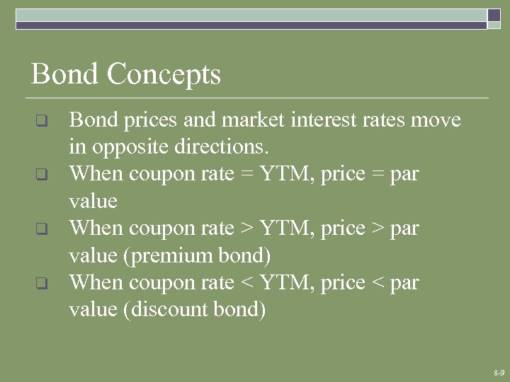 Bond Concepts q q Bond prices and market interest rates move in opposite directions.