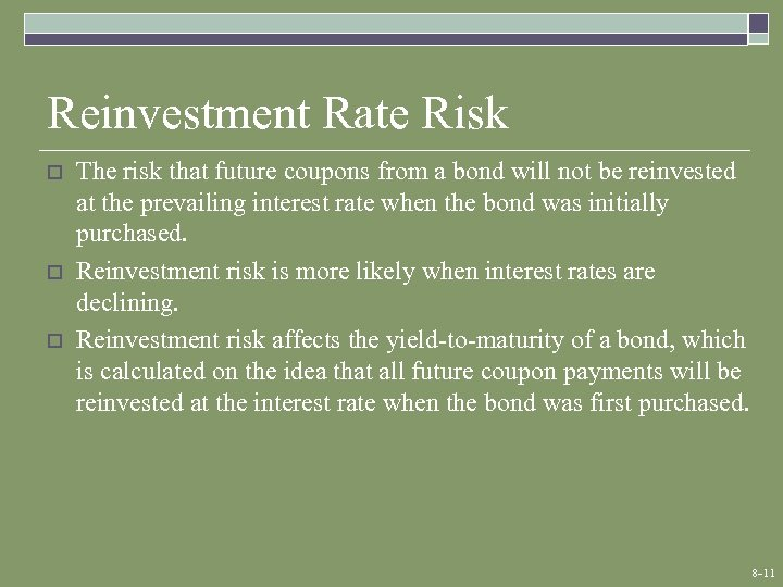 Reinvestment Rate Risk o o o The risk that future coupons from a bond