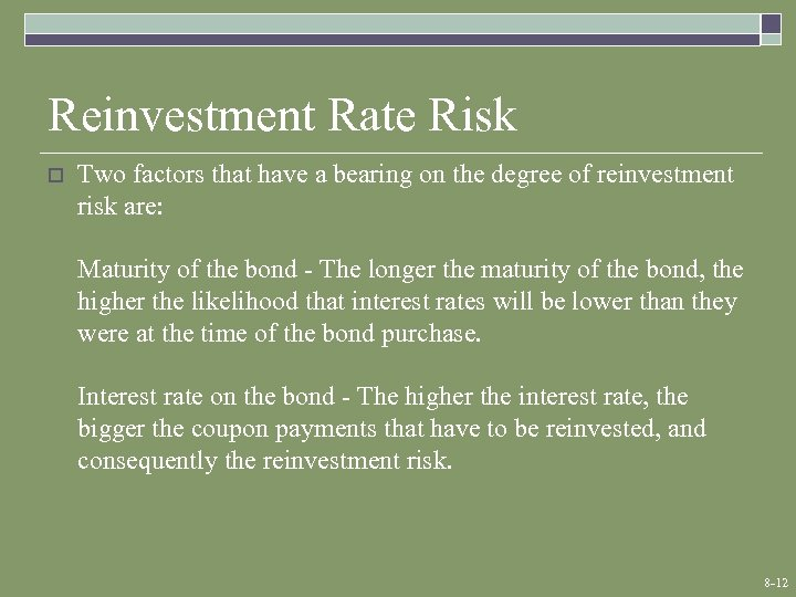 Reinvestment Rate Risk o Two factors that have a bearing on the degree of