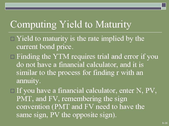 Computing Yield to Maturity o Yield to maturity is the rate implied by the