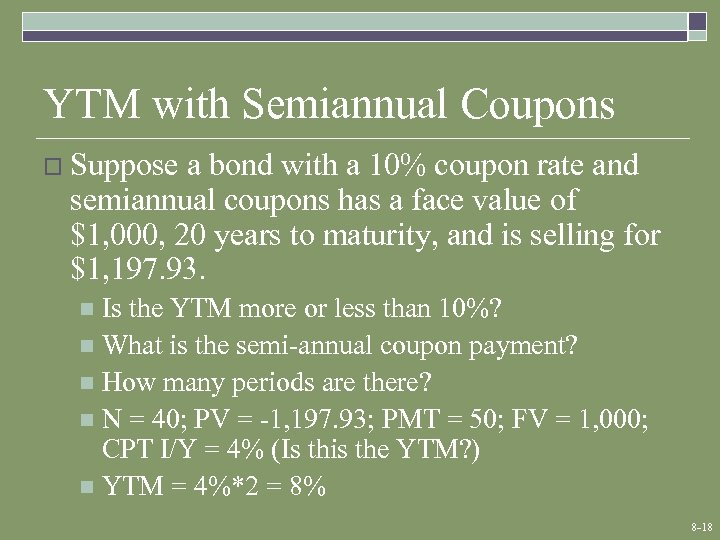 YTM with Semiannual Coupons o Suppose a bond with a 10% coupon rate and