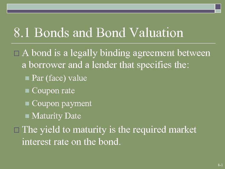8. 1 Bonds and Bond Valuation o. A bond is a legally binding agreement