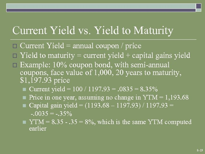 Current Yield vs. Yield to Maturity o o o Current Yield = annual coupon