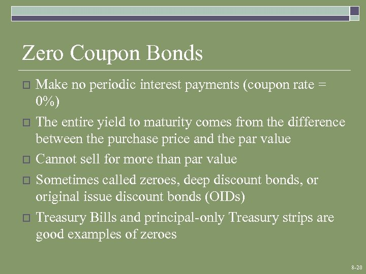 Zero Coupon Bonds o o o Make no periodic interest payments (coupon rate =
