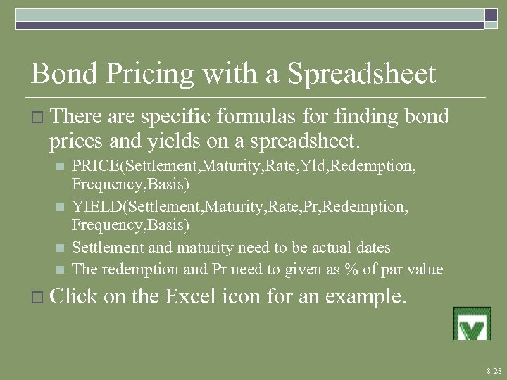 Bond Pricing with a Spreadsheet o There are specific formulas for finding bond prices