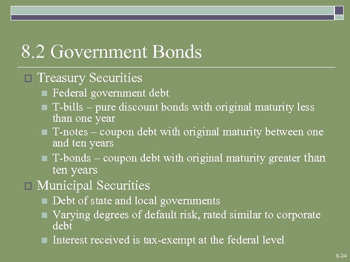 8. 2 Government Bonds o Treasury Securities n n o Federal government debt T-bills