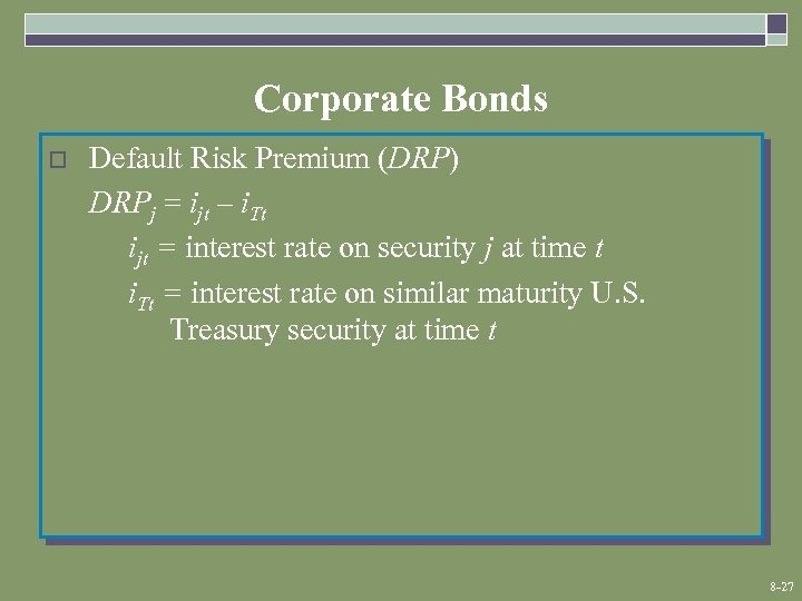 Corporate Bonds o Default Risk Premium (DRP) DRPj = ijt – i. Tt ijt