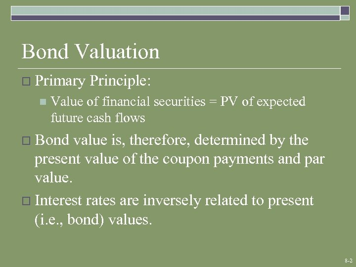 Bond Valuation o Primary n Principle: Value of financial securities = PV of expected