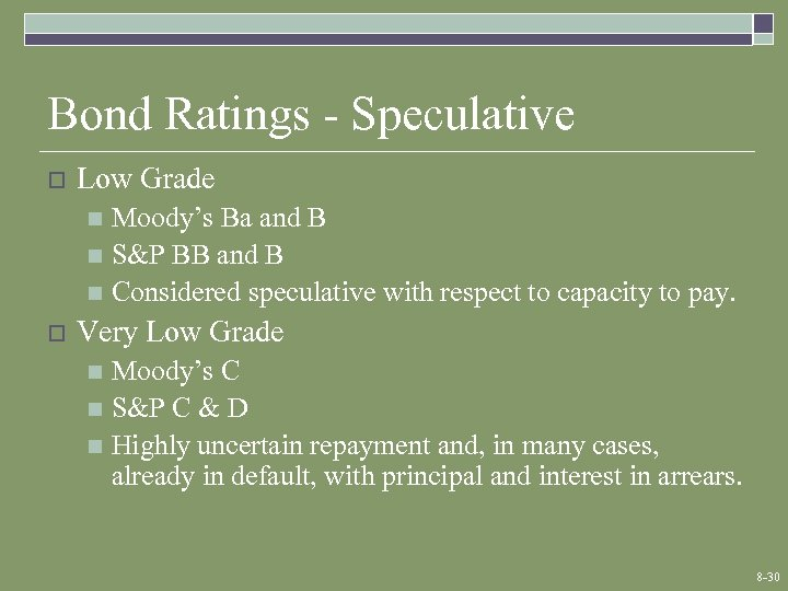 Bond Ratings - Speculative o Low Grade Moody's Ba and B n S&P BB