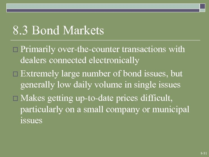 8. 3 Bond Markets o Primarily over-the-counter transactions with dealers connected electronically o Extremely