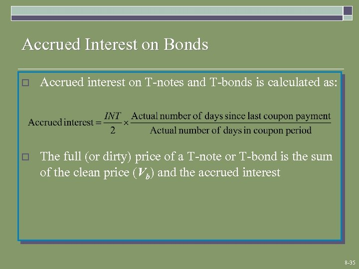 Accrued Interest on Bonds o Accrued interest on T-notes and T-bonds is calculated as: