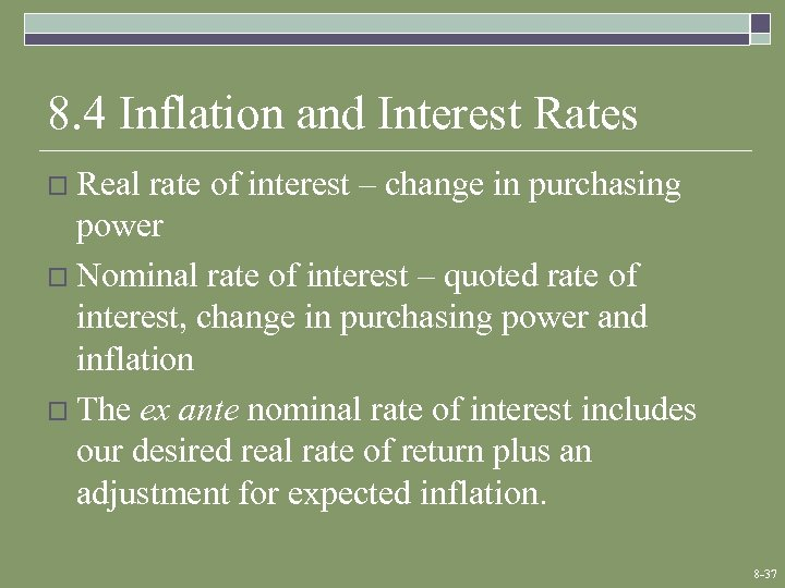 8. 4 Inflation and Interest Rates o Real rate of interest – change in