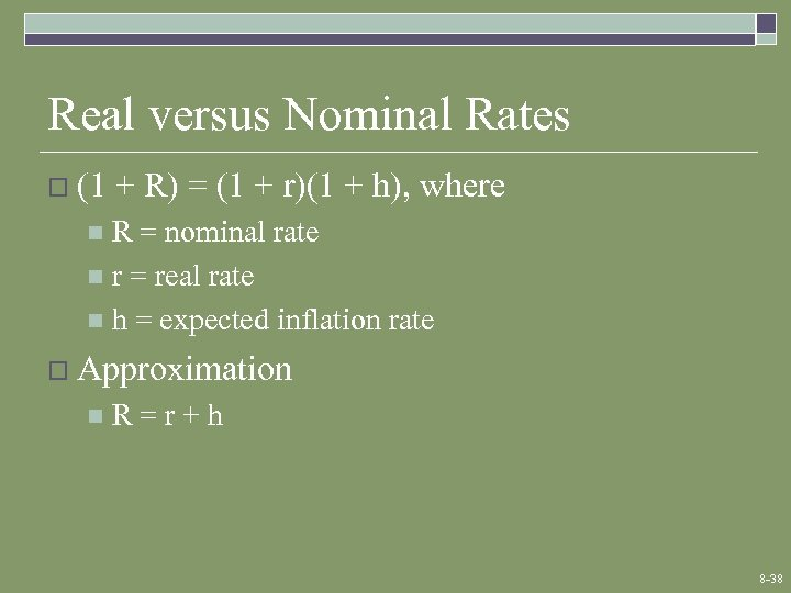 Real versus Nominal Rates o (1 + R) = (1 + r)(1 + h),