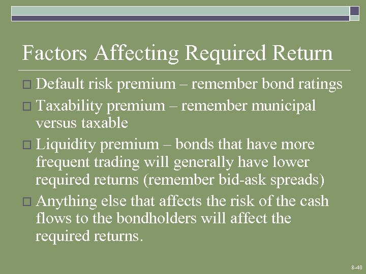 Factors Affecting Required Return o Default risk premium – remember bond ratings o Taxability