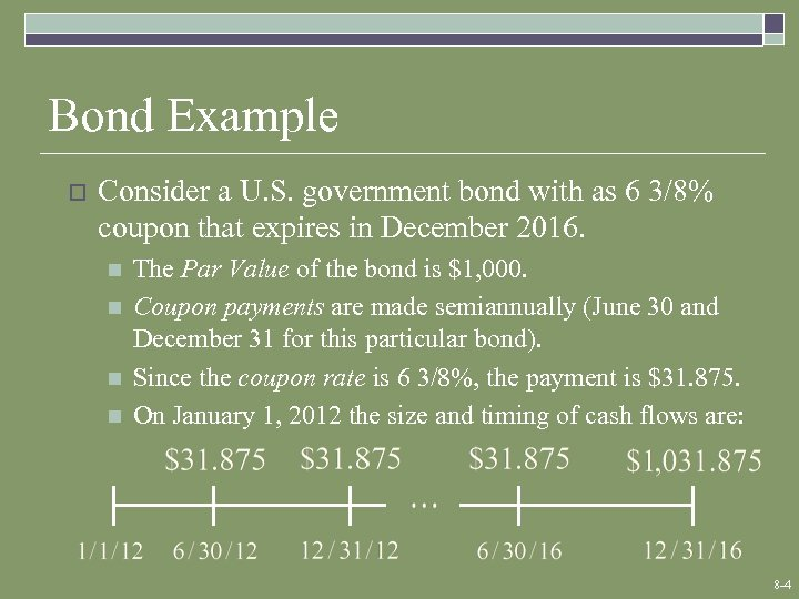 Bond Example o Consider a U. S. government bond with as 6 3/8% coupon