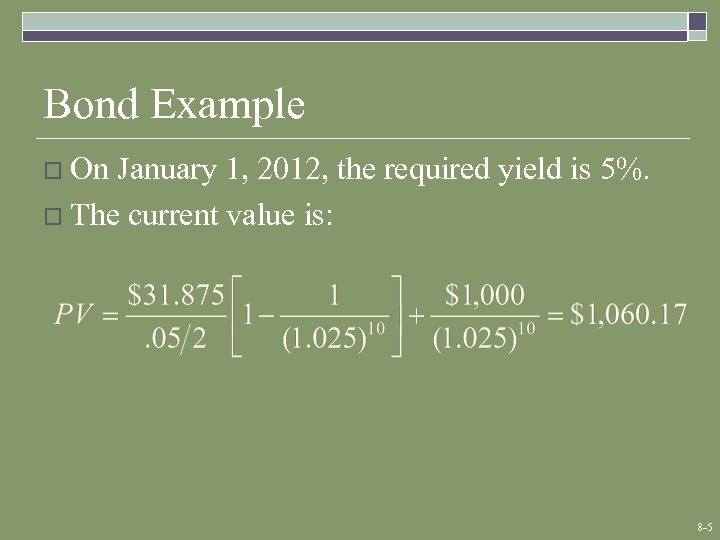 Bond Example o On January 1, 2012, the required yield is 5%. o The