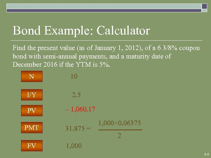 Bond Example: Calculator Find the present value (as of January 1, 2012), of a