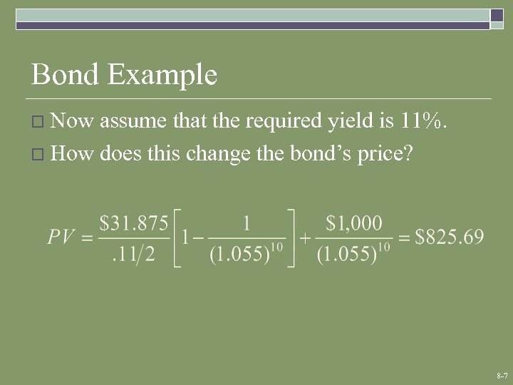Bond Example o Now assume that the required yield is 11%. o How does
