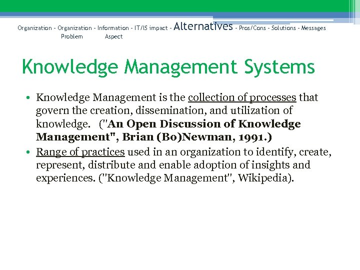 Organization – Information – IT/IS impact – Problem Aspect Alternatives – Pros/Cons – Solutions
