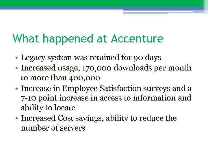 What happened at Accenture • Legacy system was retained for 90 days • Increased