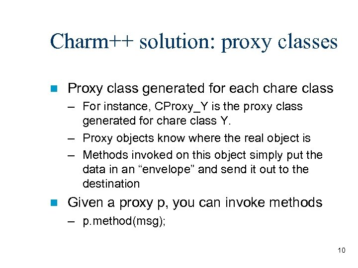 Charm++ solution: proxy classes n Proxy class generated for each chare class – For