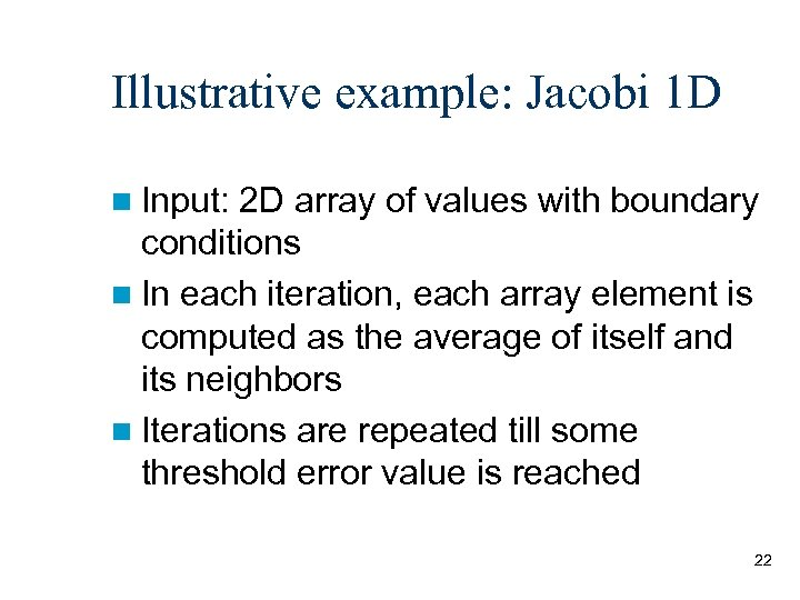 Illustrative example: Jacobi 1 D n Input: 2 D array of values with boundary
