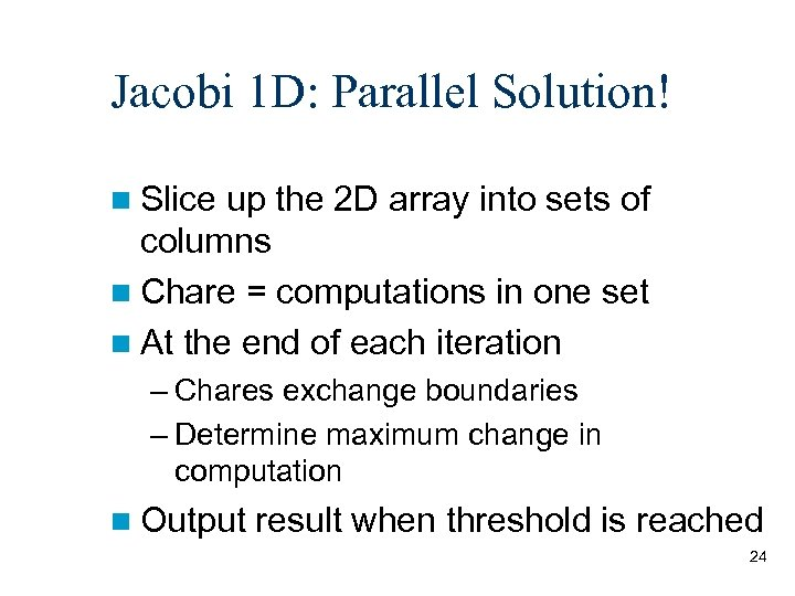 Jacobi 1 D: Parallel Solution! n Slice up the 2 D array into sets