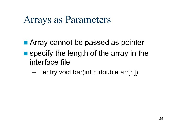 Arrays as Parameters n Array cannot be passed as pointer n specify the length